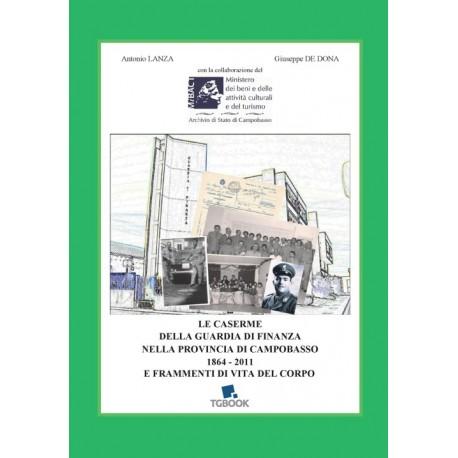LE CASERME DELLA GUARDIA DI FINANZA NELLA PROVINCIA DI CAMPOBASSO 1864-2011 E FRAMMENTI DI VITA DEL CORPO