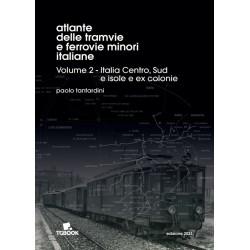 ATLANTE DELLE TRAMVIE E FERROVIE MINORI ITALIANE VOL 2 - ITALIA CENTRO, SUD, ISOLE, EX COLONIE
